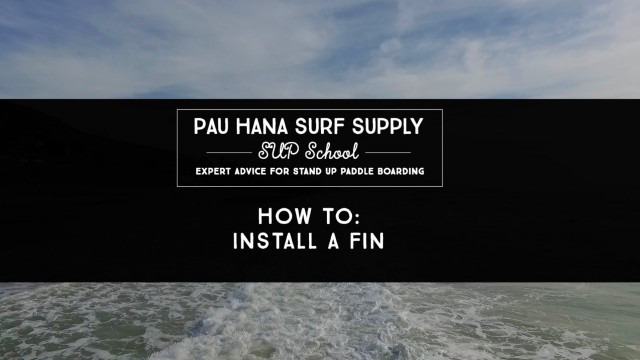 How to install a fin into a Stand Up Paddle Board