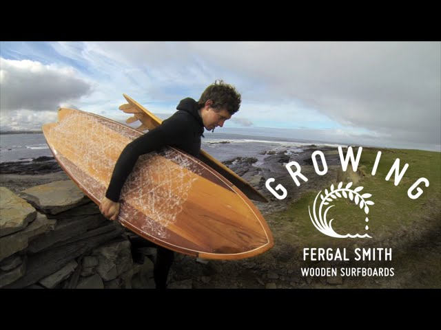 Fergal Smith – Wooden Surfboards | Growing Ep12