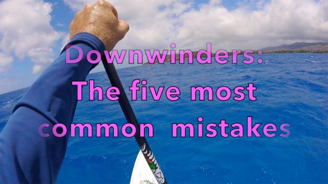 SUP Downwind tips: The 5 most common mistakes