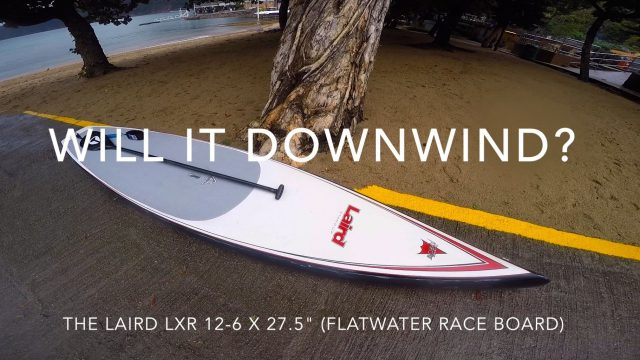Will it Downwind? – Laird LXR 12-6 x 27.5″ SUP
