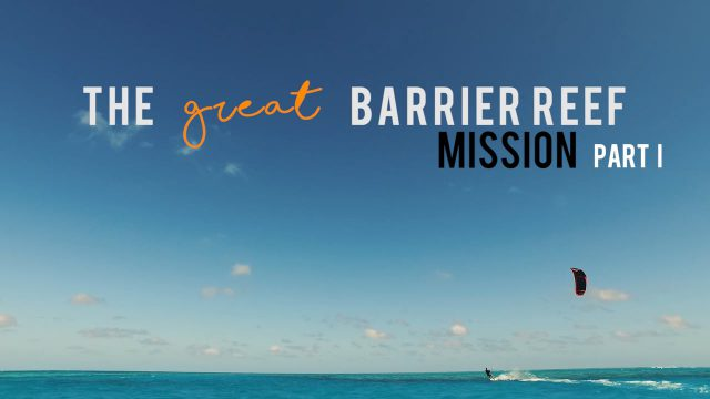 Ben Wilson Great Barrier Reef Kitesurfing Mission: Part 1